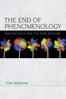 The End of Phenomenology : Metaphysics and the New Realism, PDF eBook