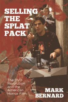 Selling the Splat Pack : The DVD Revolution and the American Horror Film, Hardback Book