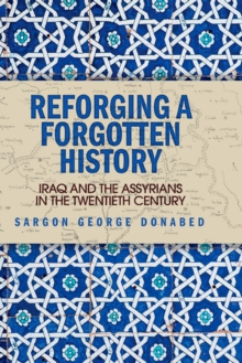 Reforging a Forgotten History: Iraq and the Assyrians in the Twentieth Century, EPUB eBook