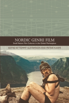 Nordic Genre Film : Small Nation Film Cultures in the Global Marketplace, Hardback Book