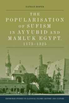 The Popularisation of Sufism in Ayyubid and Mamluk Egypt, 1173-1325, Hardback Book