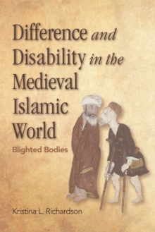 Difference and Disability in the Medieval Islamic World : Blighted Bodies, Paperback / softback Book