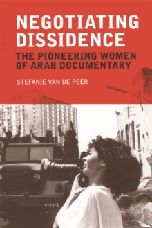 Negotiating Dissidence : The Pioneering Women of Arab Documentary, Hardback Book