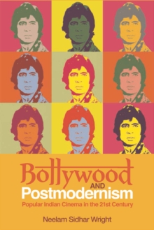 Bollywood and Postmodernism : Popular Indian Cinema in the 21st Century, Hardback Book