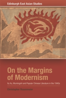On the Margins of Modernism : Xu Xu, Wumingshi and Popular Chinese Literature in the 1940s, Electronic book text Book