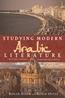 Studying Modern Arabic Literature : Mustafa Badawi, Scholar and Critic, Hardback Book