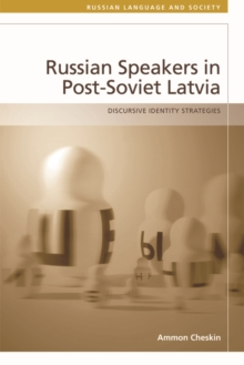Russian Speakers in Post-Soviet Latvia : Discursive Identity Strategies, Hardback Book