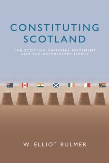 Constituting Scotland : The Scottish National Movement and the Westminster Model, Hardback Book