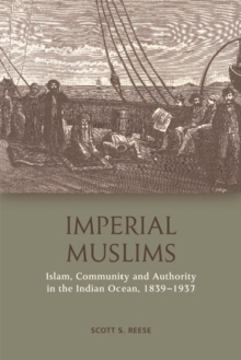 Imperial Muslims : Islam, Community and Authority in the Indian Ocean, 1839-1937, Hardback Book