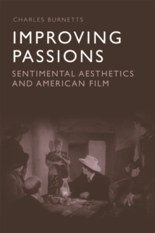 Improving Passions : Sentimental Aesthetics and American Film, Hardback Book