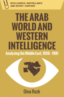 The Arab World and Western Intelligence : Analysing the Middle East, 1956-1981, Hardback Book