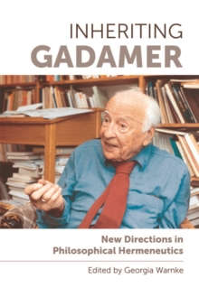 Inheriting Gadamer : New Directions in Philosophical Hermeneutics, Hardback Book