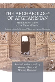 The Archaeology of Afghanistan : From Earliest Times to the Timurid Period: New Edition, Hardback Book