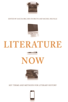 Literature Now : Key Terms and Methods for Literary History, Paperback Book