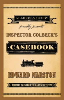 Inspector Colbeck's Casebook : Thirteen Tales from the Railway Detective, Paperback Book