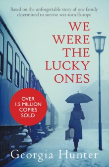 We Were the Lucky Ones : The New York Times bestseller inspired by an incredible true story, Paperback / softback Book