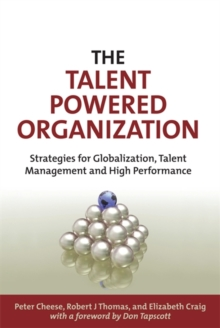 The Talent Powered Organization : Strategies for Globalization, Talent Management and High Performance, Hardback Book