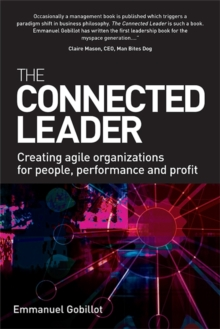 The Connected Leader : Creating Agile Organizations for People Performance and Profit, Paperback / softback Book