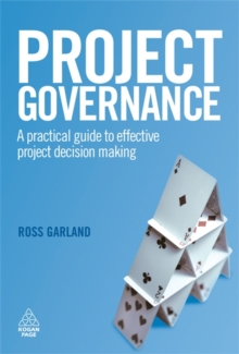 Project Governance : A Practical Guide to Effective Project Decision Making, Hardback Book