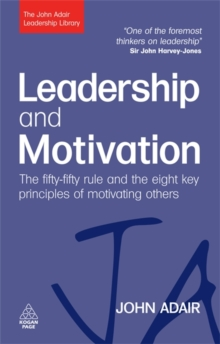 Leadership and Motivation : The Fifty-Fifty Rule and the Eight Key Principles of Motivating Others, Paperback / softback Book