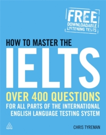 How to Master the IELTS : Over 400 Questions for All Parts of the International English Language Testing System, Paperback Book