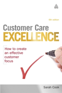 Customer Care Excellence : How to Create an Effective Customer Focus, Paperback / softback Book