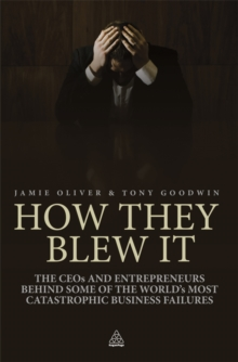How They Blew It : The CEOs and Entrepreneurs Behind Some of the World's Most Catastrophic Business Failures, EPUB eBook