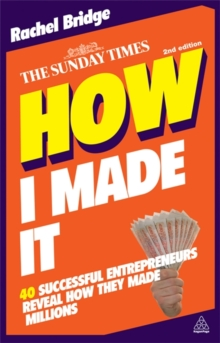 How I Made It : 40 Successful Entrepreneurs Reveal How They Made Millions, Paperback / softback Book