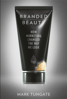 Branded Beauty : How Marketing Changed the Way We Look, Hardback Book