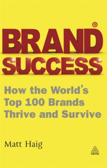 Brand Success : How the World's Top 100 Brands Thrive and Survive, Paperback / softback Book