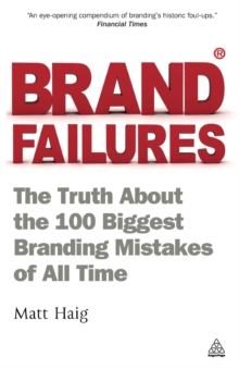 Brand Failures : The Truth About the 100 Biggest Branding Mistakes of All Time, Paperback / softback Book