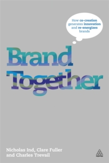 Brand Together : How Co-Creation Generates Innovation and Re-energizes Brands, Paperback / softback Book