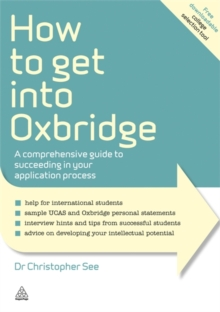 How to Get Into Oxbridge : A Comprehensive Guide to Succeeding in Your Application Process, Paperback / softback Book