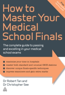 How to Master Your Medical School Finals : The Complete Guide to Passing and Excelling In Your Medical School Exams, EPUB eBook