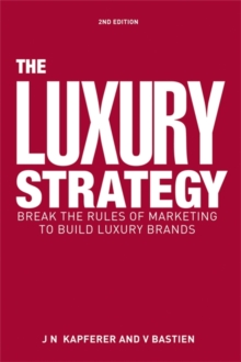 The Luxury Strategy : Break the Rules of Marketing to Build Luxury Brands, Hardback Book