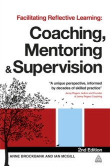 Facilitating Reflective Learning : Coaching, Mentoring and Supervision, Paperback Book