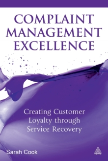 Complaint Management Excellence : Creating Customer Loyalty through Service Recovery, Paperback / softback Book