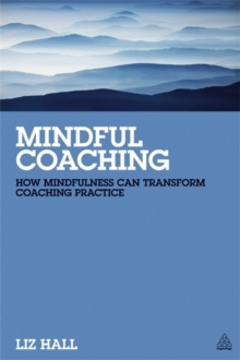 Mindful Coaching : How Mindfulness can Transform Coaching Practice, Paperback / softback Book