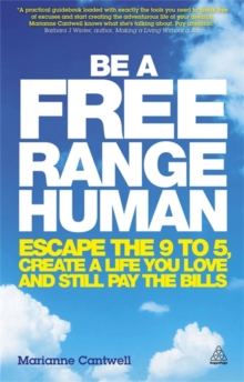 Be a Free Range Human : Escape the 9-5, Create a Life You Love and Still Pay the Bills, Paperback / softback Book