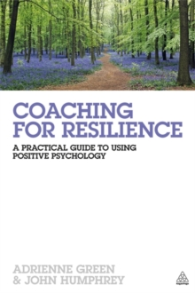 Coaching for Resilience : A Practical Guide to Using Positive Psychology, Paperback Book