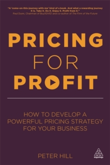 Pricing for Profit : How to Develop a Powerful Pricing Strategy for Your Business, Paperback / softback Book