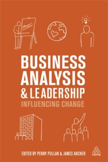 Business Analysis and Leadership : Influencing Change, Paperback Book