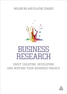 Business Research : Enjoy Creating, Developing and Writing Your Business Project, Paperback Book