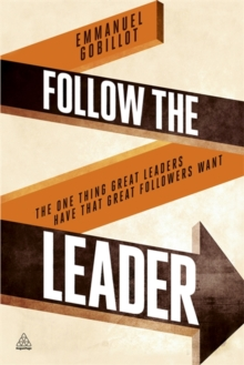 Follow the Leader : The One Thing Great Leaders Have That Great Followers Want, Paperback Book