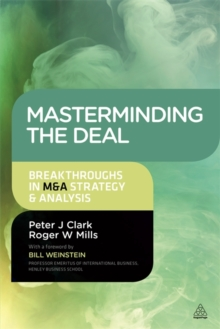 Masterminding the Deal : Breakthroughs in M&A Strategy and Analysis, Paperback Book