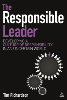The Responsible Leader : Developing a Culture of Responsibility in an Uncertain World, Paperback Book