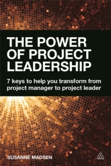 The Power of Project Leadership : 7 Keys to Help You Transform from Project Manager to Project Leader, Paperback Book