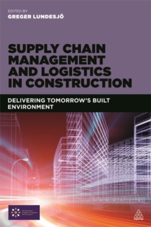 Supply Chain Management and Logistics in Construction : Delivering Tomorrow's Built Environment, Paperback Book