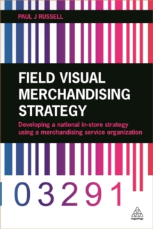 Field Visual Merchandising Strategy : Developing a National in-Store Strategy Using a Merchandising Service Organization, Paperback Book