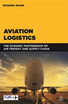 Aviation Logistics : The Dynamic Partnership of Air Freight and Supply Chain, Paperback / softback Book